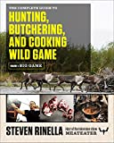 The Complete Guide to Hunting, Butchering, and Cooking Wild...